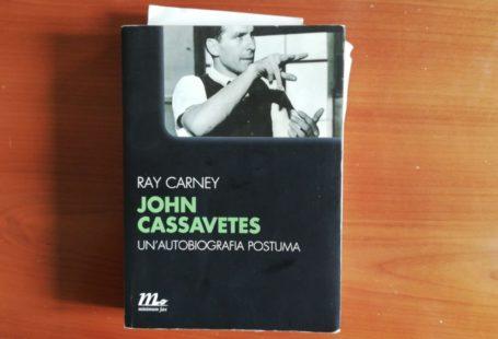 """Libro """"John Cassavetes, una biografia postuma, di ray carney, sulla creatività e il cinema"""